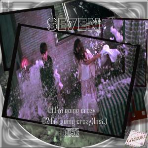 se7en I'm going crazy3