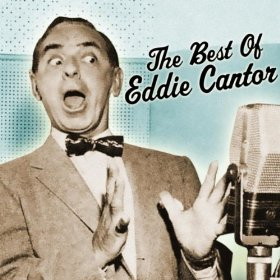 Eddie Cantor(Yes Sir, That's My Baby)