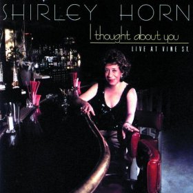 Shirley Horn(I Thought About You)