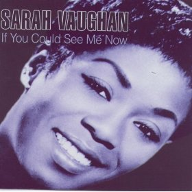 Sarah Vaughan(If You Could See Me Now)